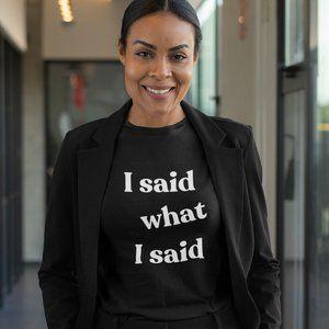 I Said What I Said T-Shirt